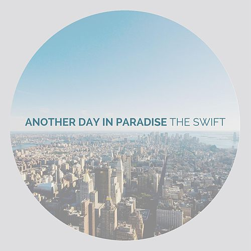 Another Day in Paradise by The Swift