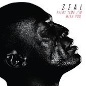 Every Time I'm With You by Seal