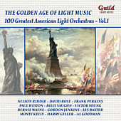 The Golden Age of Light Music: 100 Greatest American Light Orchestras - Vol. 1 by Various Artists