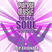 There Is Soul in My House - Deep Grounder by Various Artists