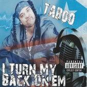 I Turn My Back On 'Em by Taboo