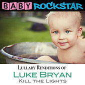 Lullaby Renditions of Luke Bryan - Kill the Lights by Baby Rockstar