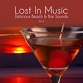 Lost in Music - Delicious Beach & Bar Sounds, Vol. 3 by Various Artists