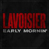 Early Mornin' by Lavoisier