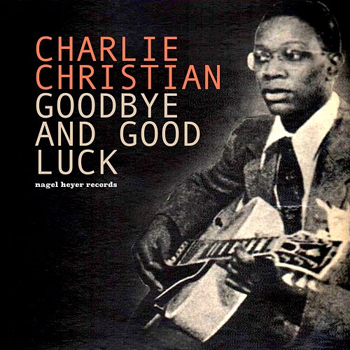Goodbye and Good Luck by Charlie Christian
