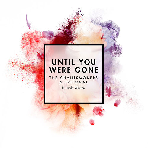 Until You Were Gone by The Chainsmokers