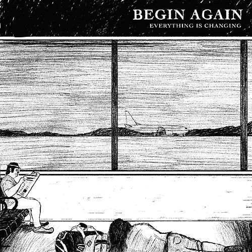 Everything Is Changing by Begin Again