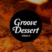 Groove Dessert, Vol. 2 (Sweet Chill & Relax Music) by Various Artists