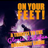 On Your Feet! (A Tribute to the Gloria Estefan Broadway Show) by Various Artists