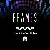 Step2 / What U Say by Frames