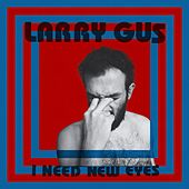 I Need New Eyes by Larry Gus