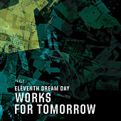 Works For Tomorrow by Eleventh Dream Day