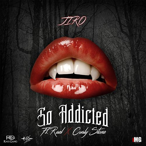 So Addicted (feat. Rael & Curly Stone) by Jiro