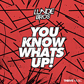 You Know What's Up by Lunde Bros.