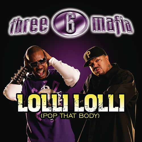 Lolli Lolli (Pop That Body) by Three 6 Mafia