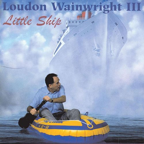 Little Ship by Loudon Wainwright III