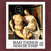 Bad Things by Nom De Strip