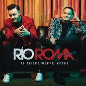 Te Quiero Mucho by Río Roma