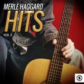 Merle Haggard Hits, Vol. 3 by Merle Haggard