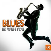 Blues Be with You von Various Artists