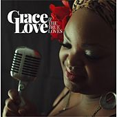 Grace Love and the True Loves by Grace Love and the True Loves