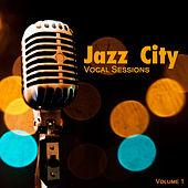 Jazz City: Vocal Sessions, Vol. 1 by Various Artists