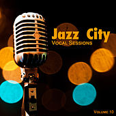 Jazz City: Vocal Sessions, Vol. 10 by Various Artists