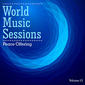 World Music Sessions: Peace Offering, Vol. 13 by Various Artists