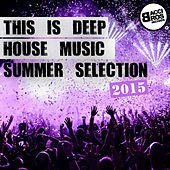 This Is Deep House Music - Summer Selection 2015 by Various Artists