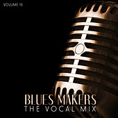 Blues Makers: The Vocal Mix, Vol. 15 by Various Artists