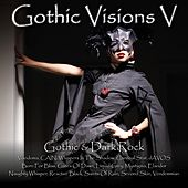 Gothic Visions V (Gothic & Dark Rock) by Various Artists