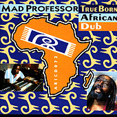 True Born African Dub by Mad Professor