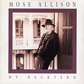 My Back Yard by Mose Allison