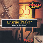 Now's The Time, El Gran Jazz Vol. 5 by Charlie Parker
