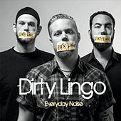 Everyday Noise by Dirty Lingo