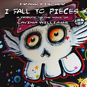 I Fall to Pieces - A Tribute to the Voice of Lavina Williams by Frank Fischer