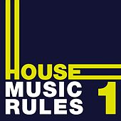 House Music Rules, Vol. 1 by Various Artists