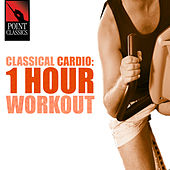 Classical Cardio: 1 Hour Workout by Various Artists