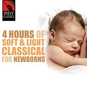 4 Hours of Soft & Light Classical for Newborns by Various Artists