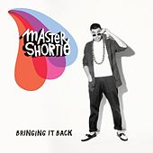 Bringing It Back by Master Shortie