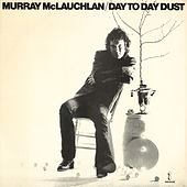 Day To Day Dust by Murray McLauchlan
