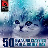 50 Relaxing Classics for a Rainy Day by Various Artists