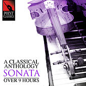 A Classical Anthology: Sonata (Over 9 Hours) by Various Artists