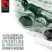 A Classical Anthology: Overture & Prelude (Over 6 Hours) by Various Artists