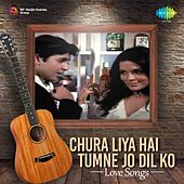 Chura Liya Hai Tumne Jo Dil Ko: Love Songs by Various Artists