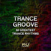 Trance Groove (50 Greatest Trance Rhythms) by Various Artists