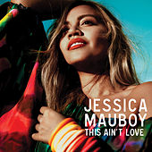 This Ain't Love by Jessica Mauboy