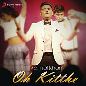Oh Kitthe by Kamaal Khan
