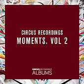 Circus Recordings Moments, Vol. 2 by Various Artists