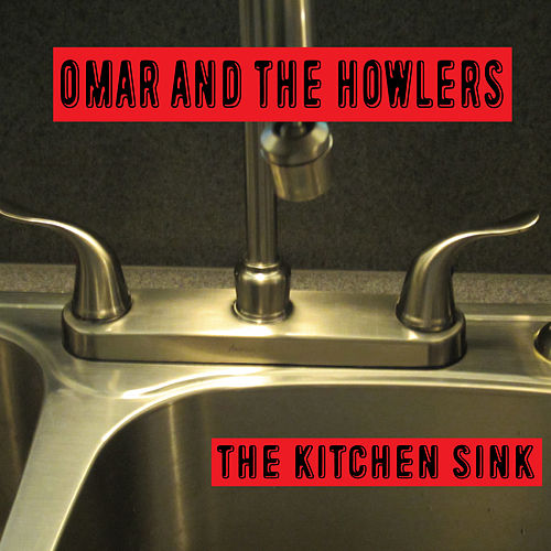 The Kitchen Sink by Omar and The Howlers